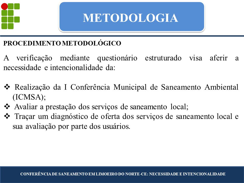 METODOLOGIA PROCEDIMENTO METODOLÓGICO A verificação mediante questionário estruturado visa aferir a necessidade e intencionalidade da:  Realização da