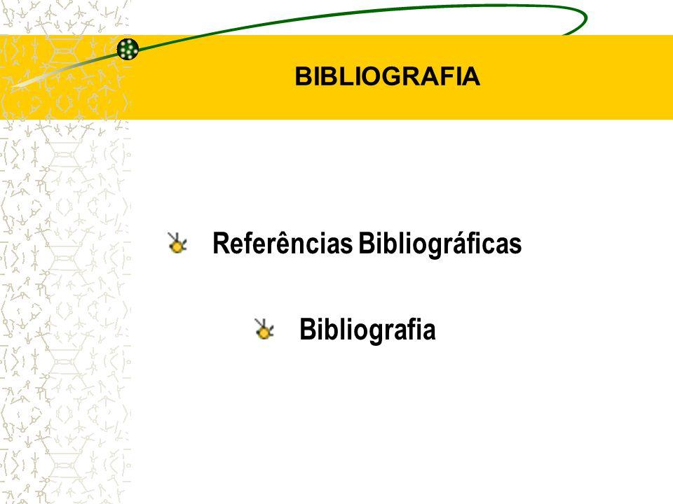 BIBLIOGRAFIA Referências Bibliográficas Bibliografia