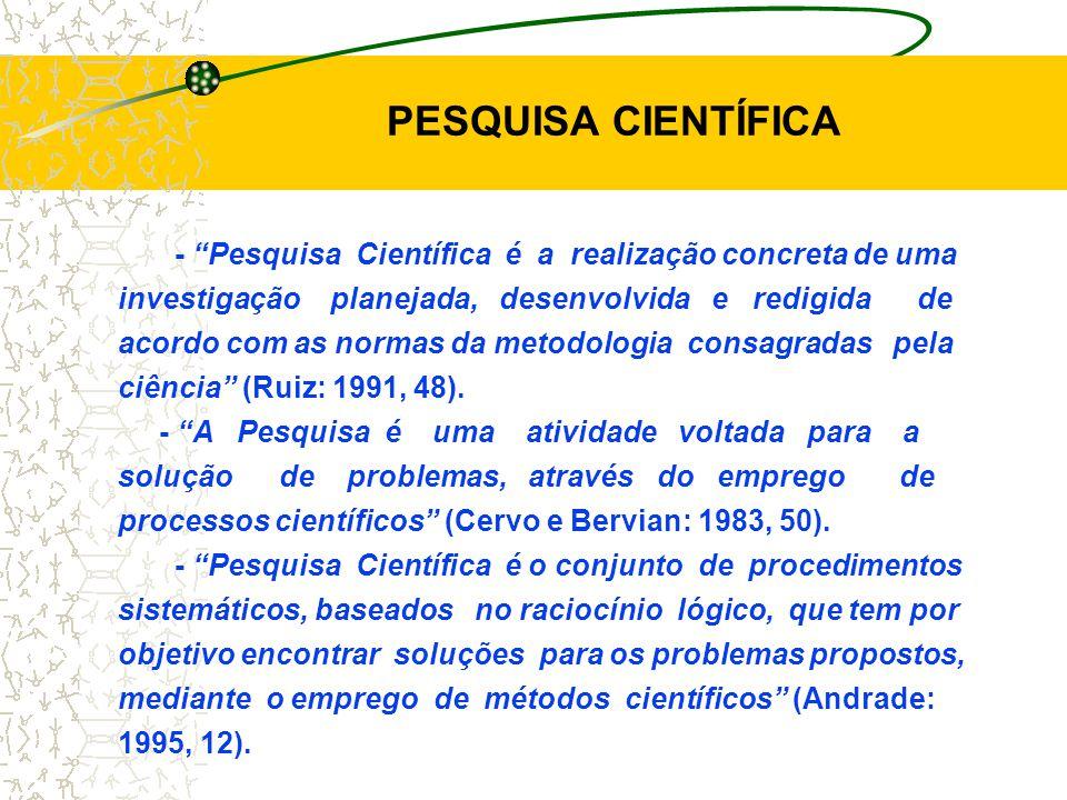 PESQUISA CIENTÍFICA - Pesquisa Científica é a realização concreta de uma investigação planejada, desenvolvida e redigida de acordo com as normas da metodologia consagradas pela ciência (Ruiz: 1991, 48).