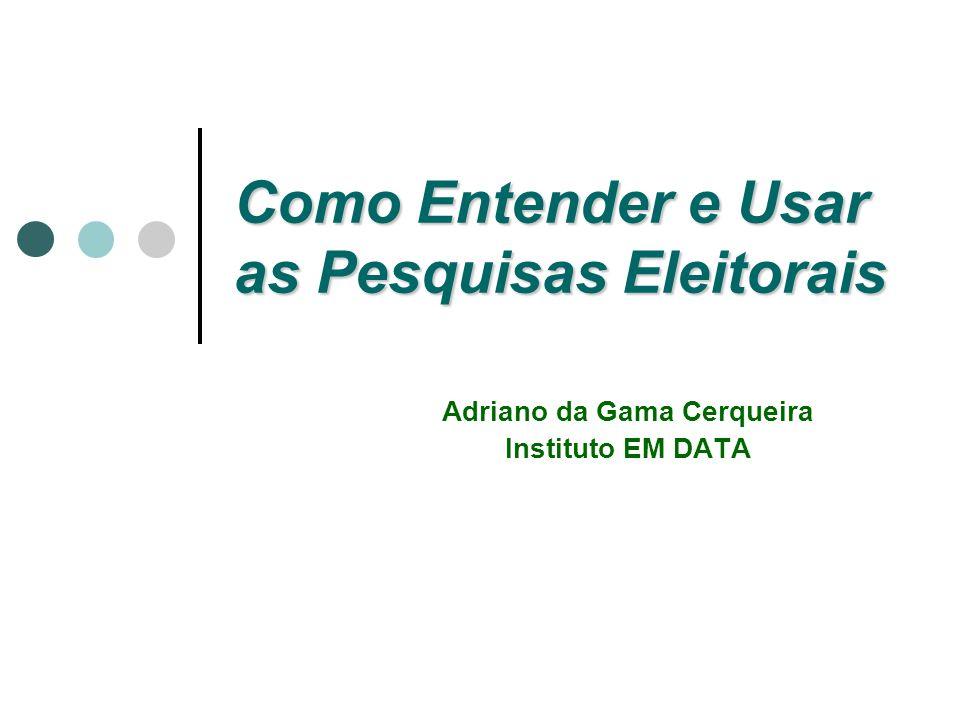 Como Entender e Usar as Pesquisas Eleitorais Adriano da Gama Cerqueira Instituto EM DATA