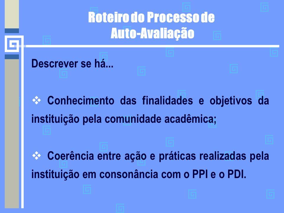 Roteiro do Processo de Auto-Avaliação Descrever se há...  Conhecimento das finalidades e objetivos da instituição pela comunidade acadêmica;  Coerên