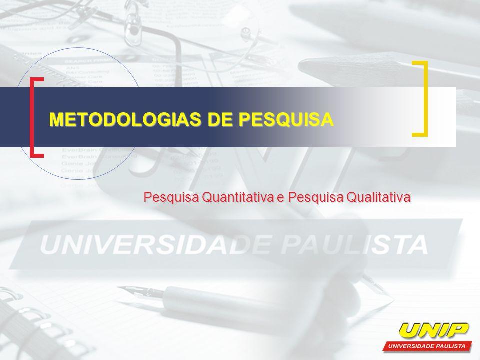 METODOLOGIAS DE PESQUISA Pesquisa Quantitativa e Pesquisa Qualitativa