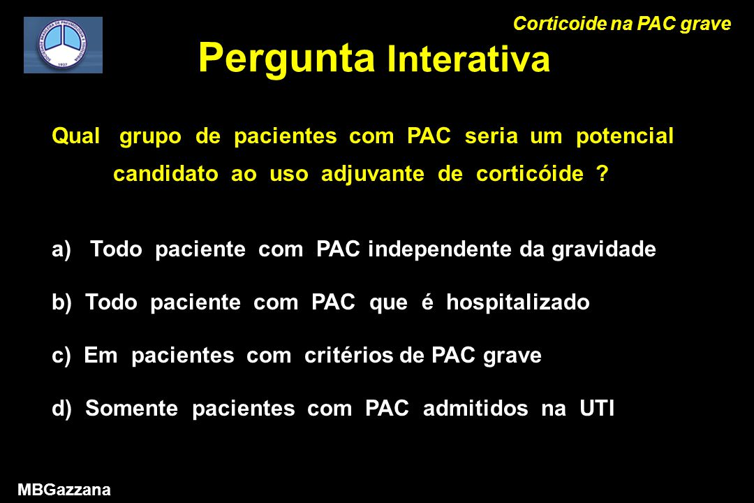 Pergunta Interativa Corticoide na PAC grave MBGazzana Qual grupo de pacientes com PAC seria um potencial candidato ao uso adjuvante de corticóide .