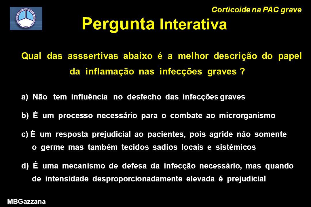Pergunta Interativa Corticoide na PAC grave MBGazzana Qual das asssertivas abaixo é a melhor descrição do papel da inflamação nas infecções graves .