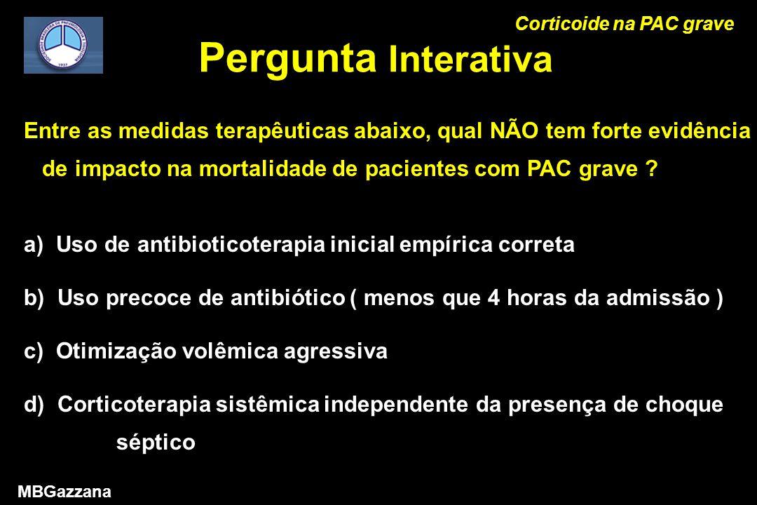 Pergunta Interativa Corticoide na PAC grave MBGazzana Entre as medidas terapêuticas abaixo, qual NÃO tem forte evidência de impacto na mortalidade de pacientes com PAC grave .