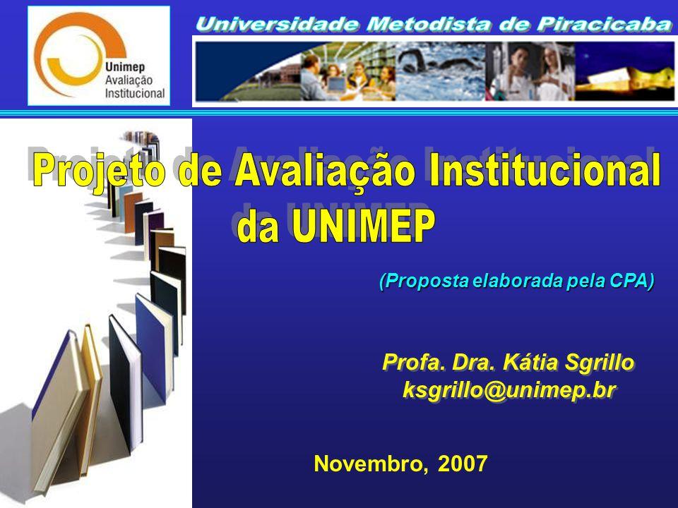 (Proposta elaborada pela CPA) Novembro, 2007 Profa. Dra. Kátia Sgrillo ksgrillo@unimep.br