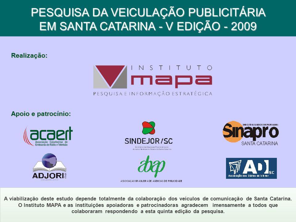 PESQUISA DA VEICULAÇÃO PUBLICITÁRIA EM SANTA CATARINA - V EDIÇÃO - 2009 Realização: Apoio e patrocínio: A viabilização deste estudo depende totalmente da colaboração dos veículos de comunicação de Santa Catarina.