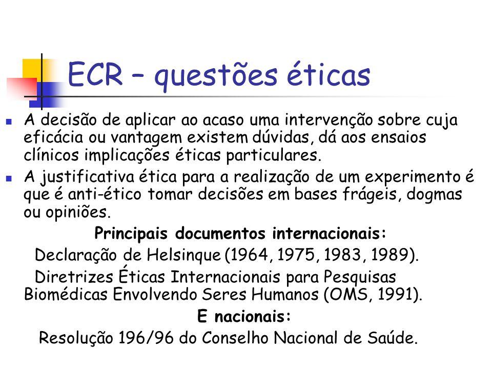 ECR – questões éticas A decisão de aplicar ao acaso uma intervenção sobre cuja eficácia ou vantagem existem dúvidas, dá aos ensaios clínicos implicaçõ