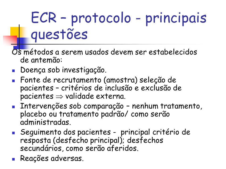 ECR – protocolo - principais questões Os métodos a serem usados devem ser estabelecidos de antemão: Doença sob investigação. Fonte de recrutamento (am