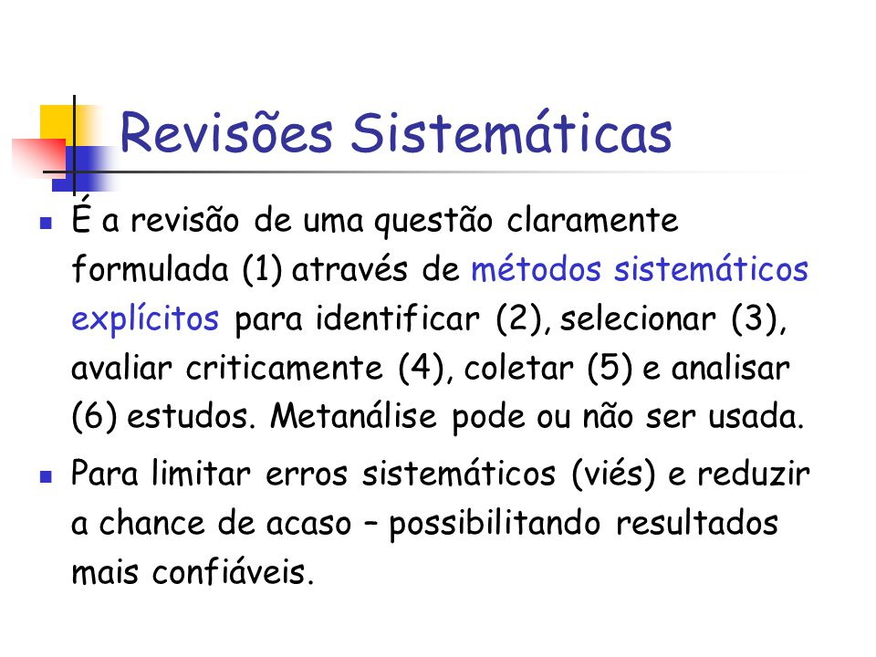 Revisões Sistemáticas É a revisão de uma questão claramente formulada (1) através de métodos sistemáticos explícitos para identificar (2), selecionar