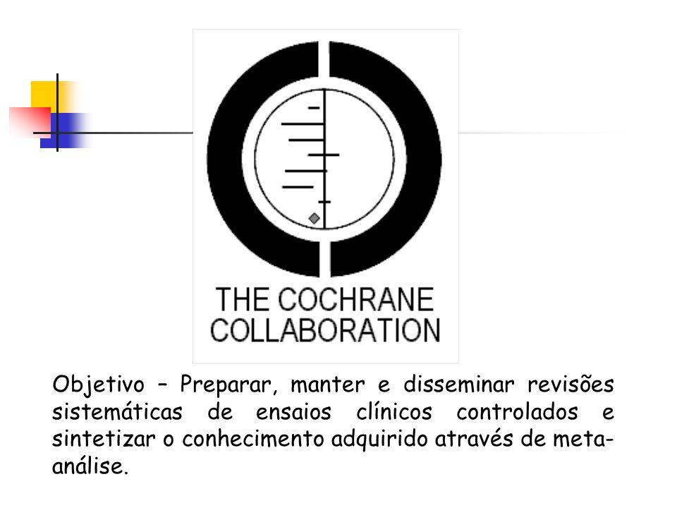 Objetivo – Preparar, manter e disseminar revisões sistemáticas de ensaios clínicos controlados e sintetizar o conhecimento adquirido através de meta-