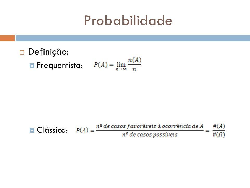 Probabilidade  Definição:  Frequentista:  Clássica: