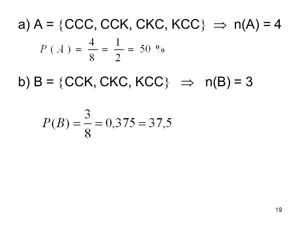 a) A =  CCC, CCK, CKC, KCC   n(A) = 4 b) B =  CCK, CKC, KCC   n(B) = 3 19