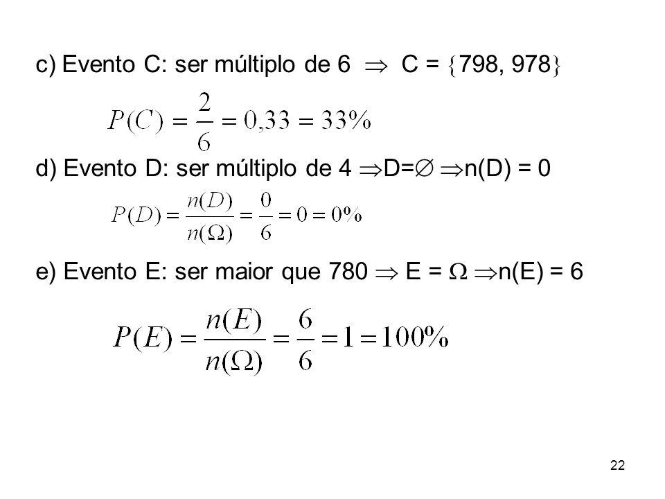 c) Evento C: ser múltiplo de 6  C =  798, 978  d) Evento D: ser múltiplo de 4  D=   n(D) = 0 e) Evento E: ser maior que 780  E =   n(E) = 6 2