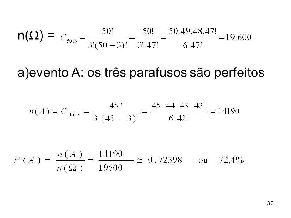 n(  ) = a)evento A: os três parafusos são perfeitos 36