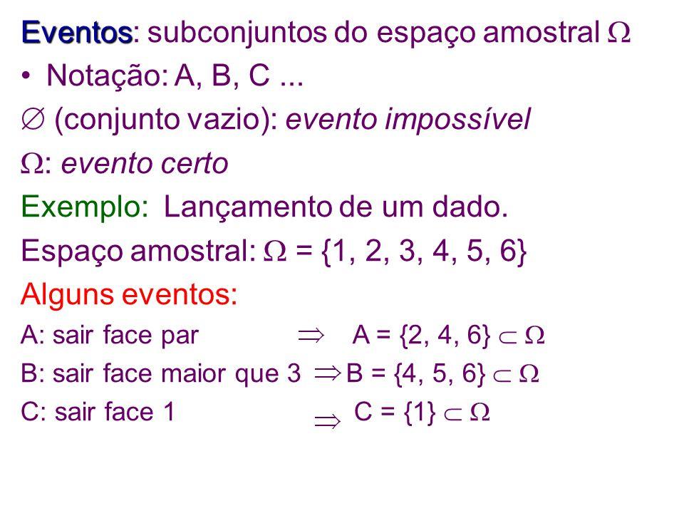 Eventos Eventos: subconjuntos do espaço amostral  Notação: A, B, C...
