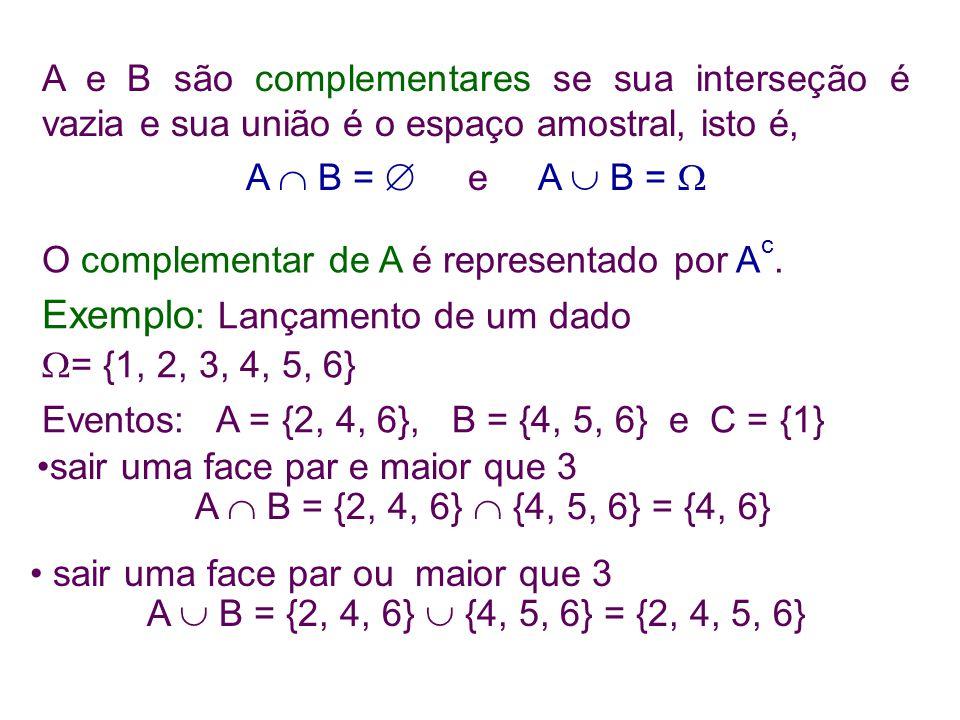 A e B são complementares se sua interseção é vazia e sua união é o espaço amostral, isto é, A  B =  e A  B =  O complementar de A é representado por A c.