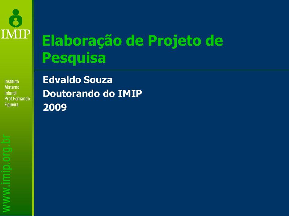 Elaboração de Projeto de Pesquisa Edvaldo Souza Doutorando do IMIP 2009