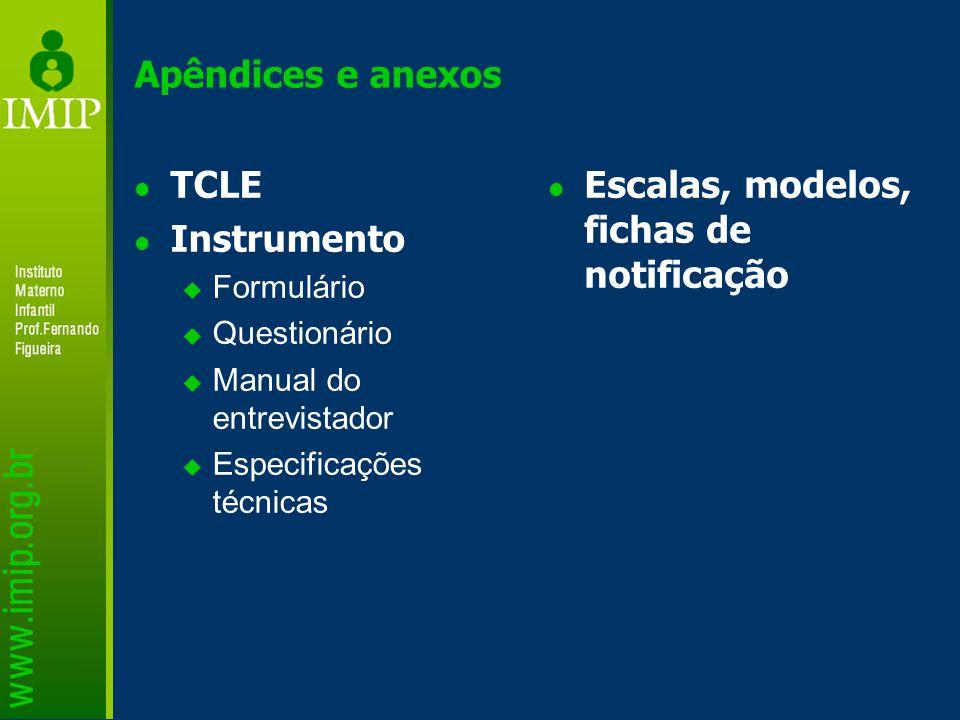 Apêndices e anexos TCLE Instrumento  Formulário  Questionário  Manual do entrevistador  Especificações técnicas Escalas, modelos, fichas de notifi