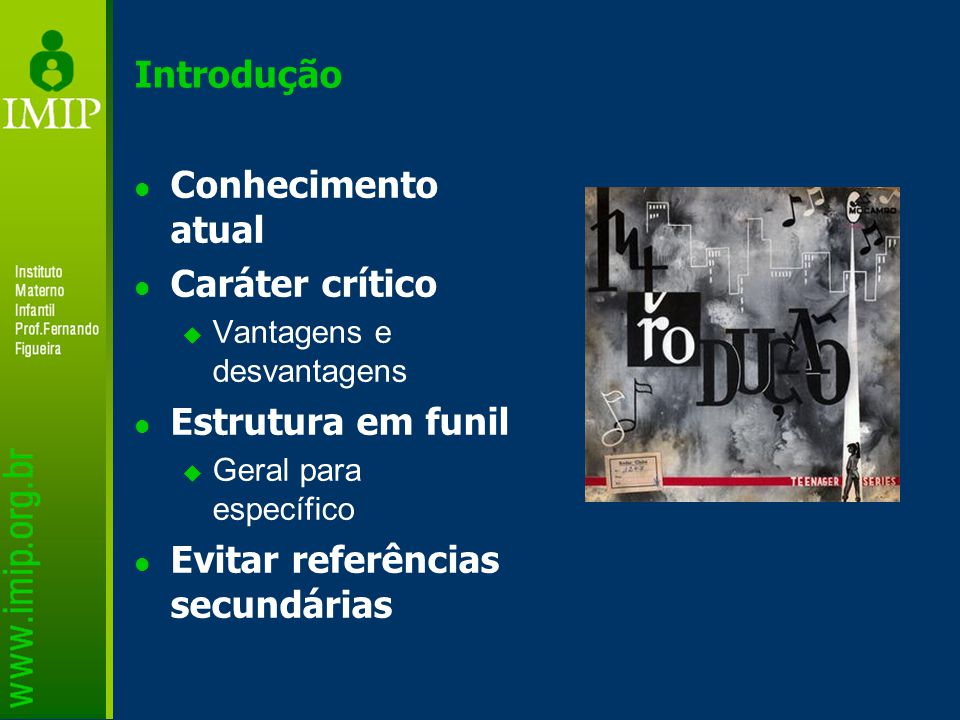 Introdução Conhecimento atual Caráter crítico  Vantagens e desvantagens Estrutura em funil  Geral para específico Evitar referências secundárias