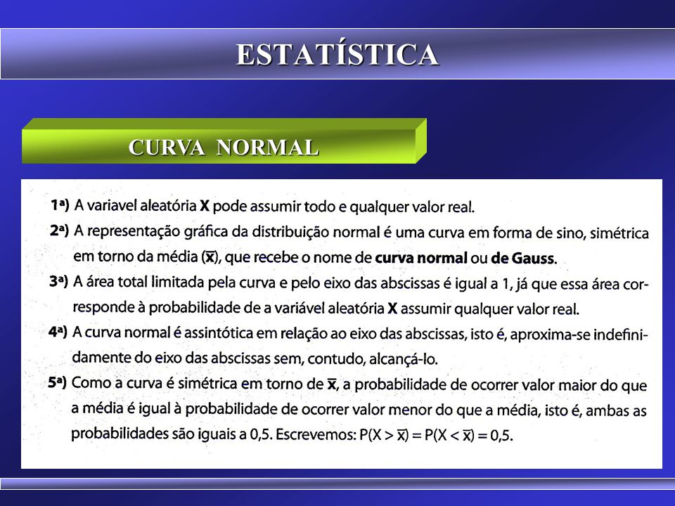 ESTATÍSTICA CURVA NORMAL  As inferências em pesquisas em administração estão baseadas em dados, cuja distribuição é normal.  A curva normal (Gauss)