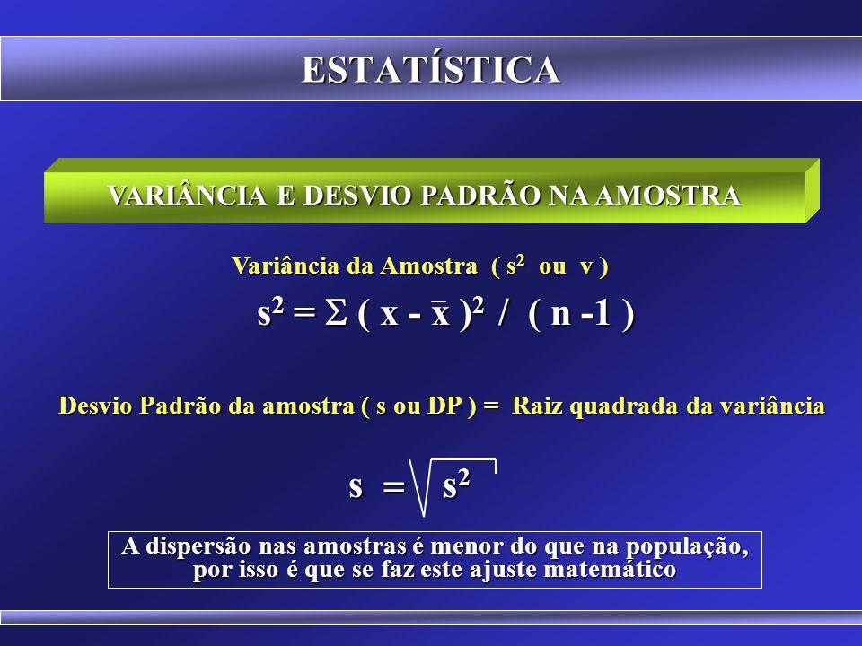  2 =  ( x - x ) 2 / N ESTATÍSTICA VARIÂNCIA E DESVIO PADRÃO NA POPULAÇÃO Variância da população Desvio Padrão da população = Raiz quadrada da variâ