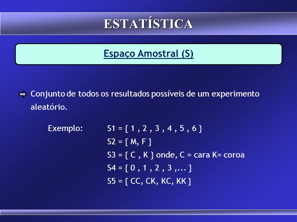 Experimento Aleatório Experimentos cujos resultados podem apresentar variações, mesmo quando realizados em condições praticamente iguais. Ex.: Lançame