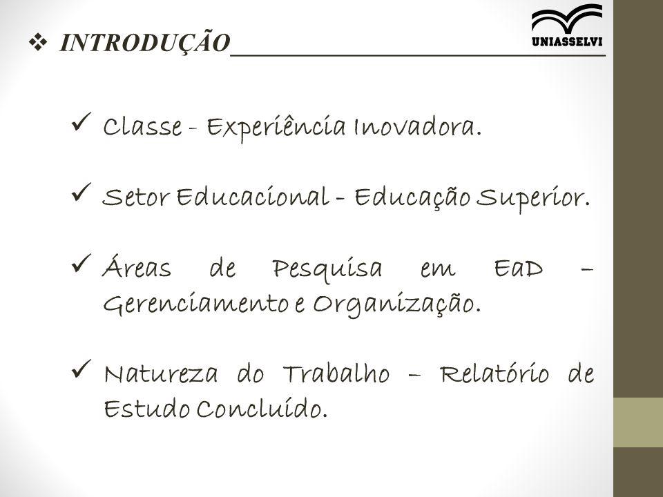 Classe - Experiência Inovadora. Setor Educacional - Educação Superior. Áreas de Pesquisa em EaD – Gerenciamento e Organização. Natureza do Trabalho –