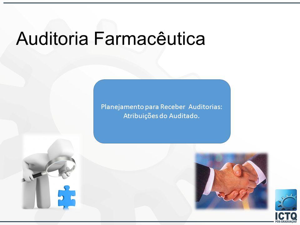 Auditoria Farmacêutica Planejamento para Receber Auditorias: Atribuições do Auditado.