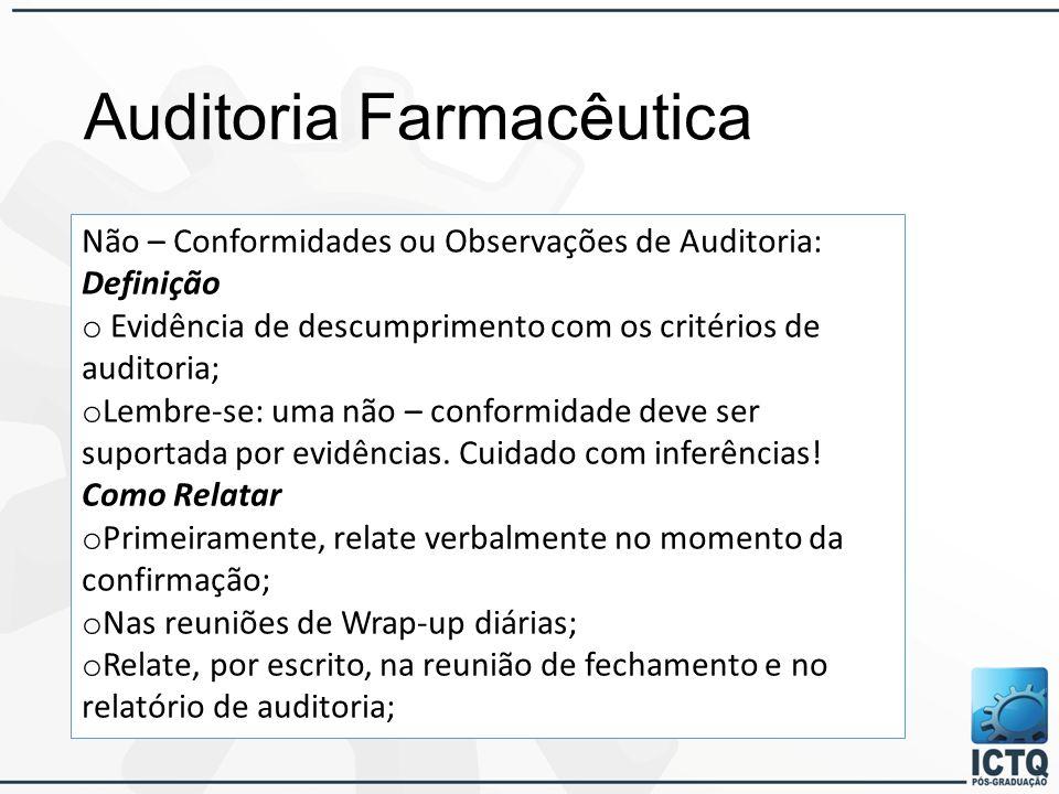 Auditoria Farmacêutica Não – Conformidades ou Observações de Auditoria: Definição o Evidência de descumprimento com os critérios de auditoria; o Lembre-se: uma não – conformidade deve ser suportada por evidências.