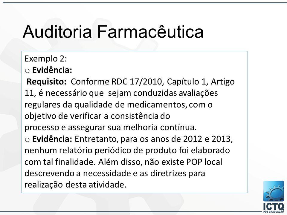 Auditoria Farmacêutica Exemplo 2: o Evidência: Requisito: Conforme RDC 17/2010, Capítulo 1, Artigo 11, é necessário que sejam conduzidas avaliações regulares da qualidade de medicamentos, com o objetivo de verificar a consistência do processo e assegurar sua melhoria contínua.