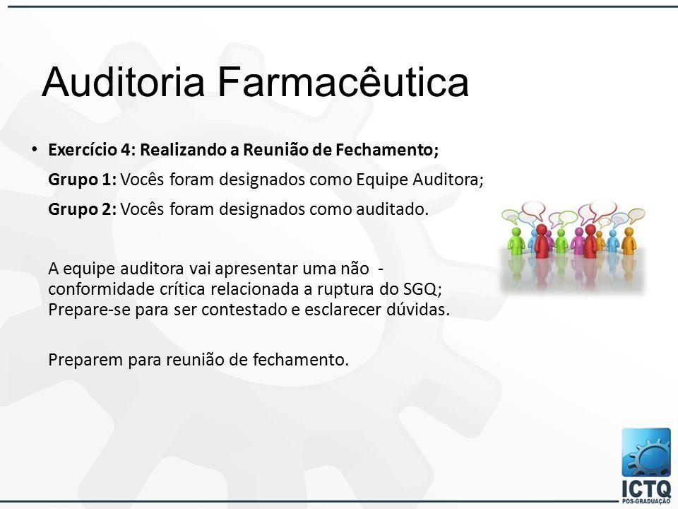 Auditoria Farmacêutica Exercício 4: Realizando a Reunião de Fechamento; Grupo 1: Vocês foram designados como Equipe Auditora; Grupo 2: Vocês foram designados como auditado.