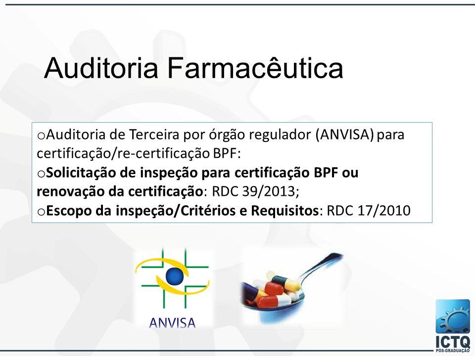 Auditoria Farmacêutica o Auditoria de Terceira por órgão regulador (ANVISA) para certificação/re-certificação BPF: o Solicitação de inspeção para certificação BPF ou renovação da certificação: RDC 39/2013; o Escopo da inspeção/Critérios e Requisitos: RDC 17/2010