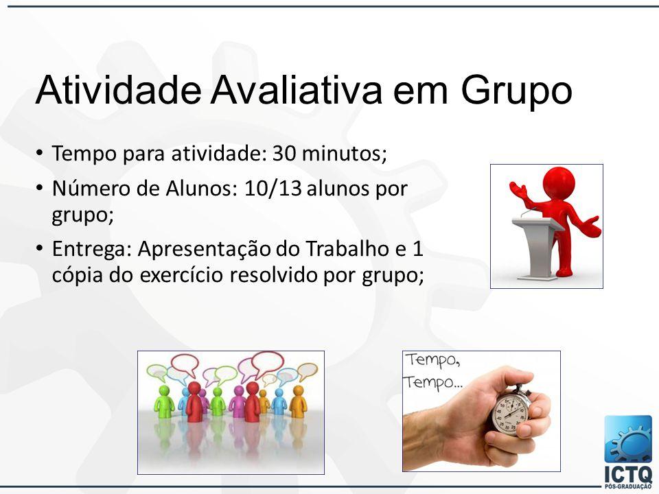 Atividade Avaliativa em Grupo Tempo para atividade: 30 minutos; Número de Alunos: 10/13 alunos por grupo; Entrega: Apresentação do Trabalho e 1 cópia do exercício resolvido por grupo;