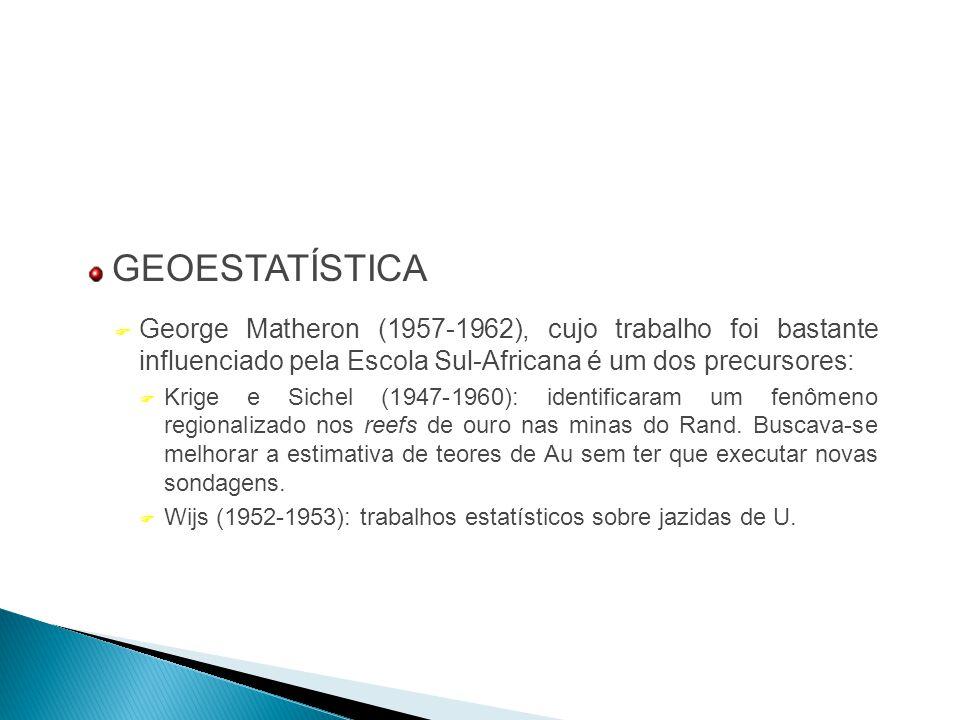 GEOESTATÍSTICA  George Matheron (1957-1962), cujo trabalho foi bastante influenciado pela Escola Sul-Africana é um dos precursores:  Krige e Sichel