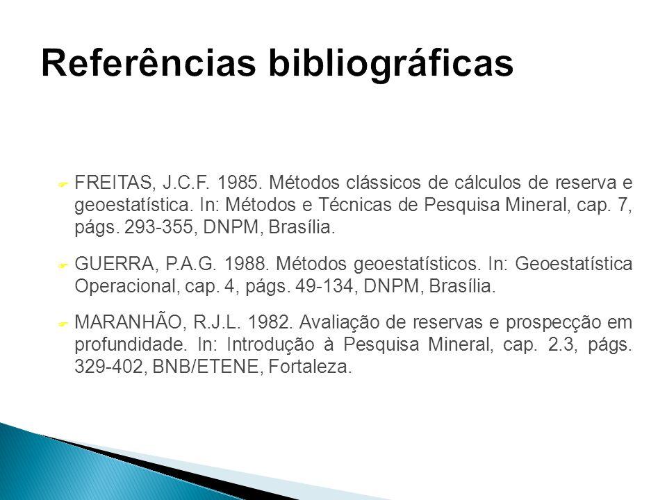 F FREITAS, J.C.F. 1985. Métodos clássicos de cálculos de reserva e geoestatística. In: Métodos e Técnicas de Pesquisa Mineral, cap. 7, págs. 293-355,