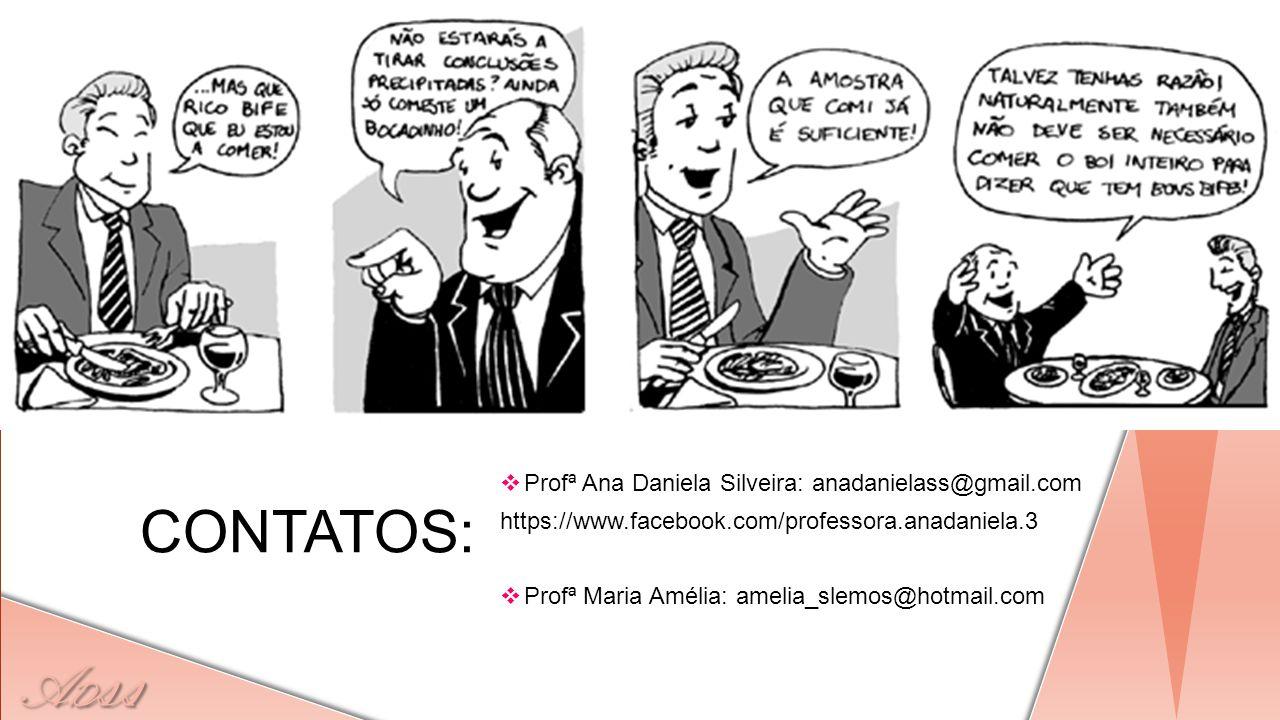 A D ss CONTATOS:  Profª Ana Daniela Silveira: anadanielass@gmail.com https://www.facebook.com/professora.anadaniela.3  Profª Maria Amélia: amelia_sl