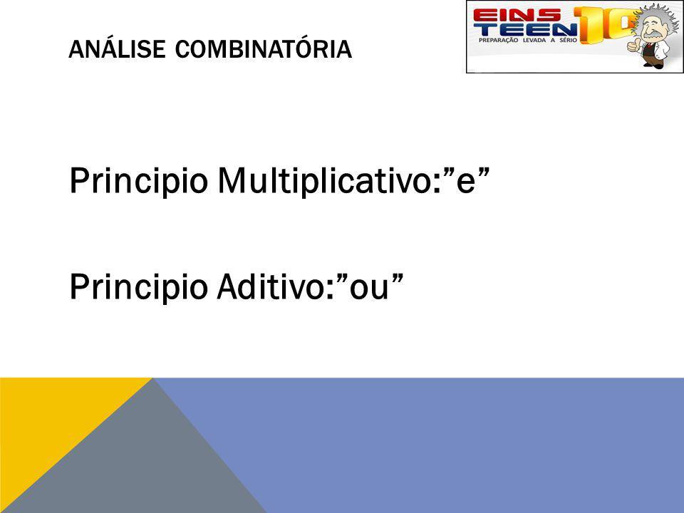 """ANÁLISE COMBINATÓRIA Principio Multiplicativo:""""e"""" Principio Aditivo:""""ou"""""""