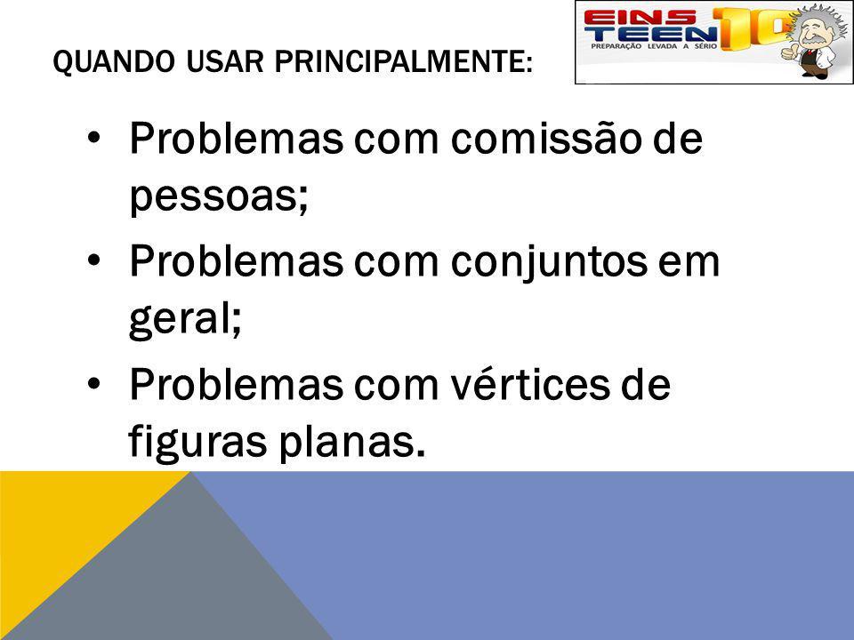 QUANDO USAR PRINCIPALMENTE: Problemas com comissão de pessoas; Problemas com conjuntos em geral; Problemas com vértices de figuras planas.