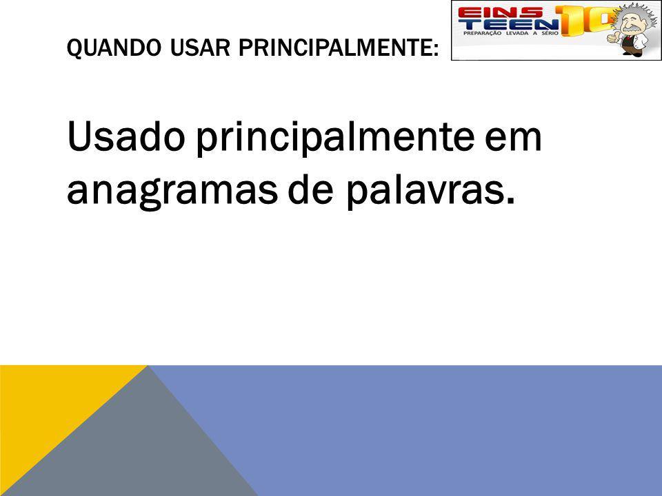 QUANDO USAR PRINCIPALMENTE: Usado principalmente em anagramas de palavras.