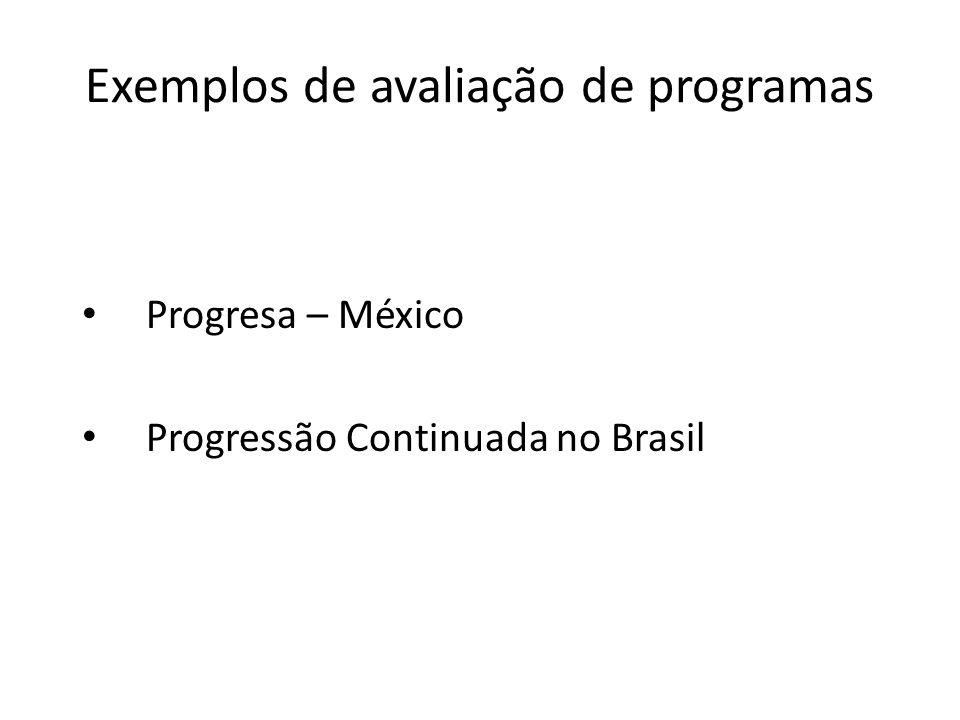 Exemplos de avaliação de programas Progresa – México Progressão Continuada no Brasil