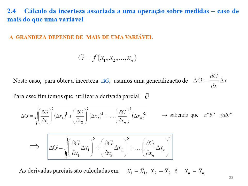 28 2.4 Cálculo da incerteza associada a uma operação sobre medidas  caso de mais do que uma variável A GRANDEZA DEPENDE DE MAIS DE UMA VARIÁVEL Neste
