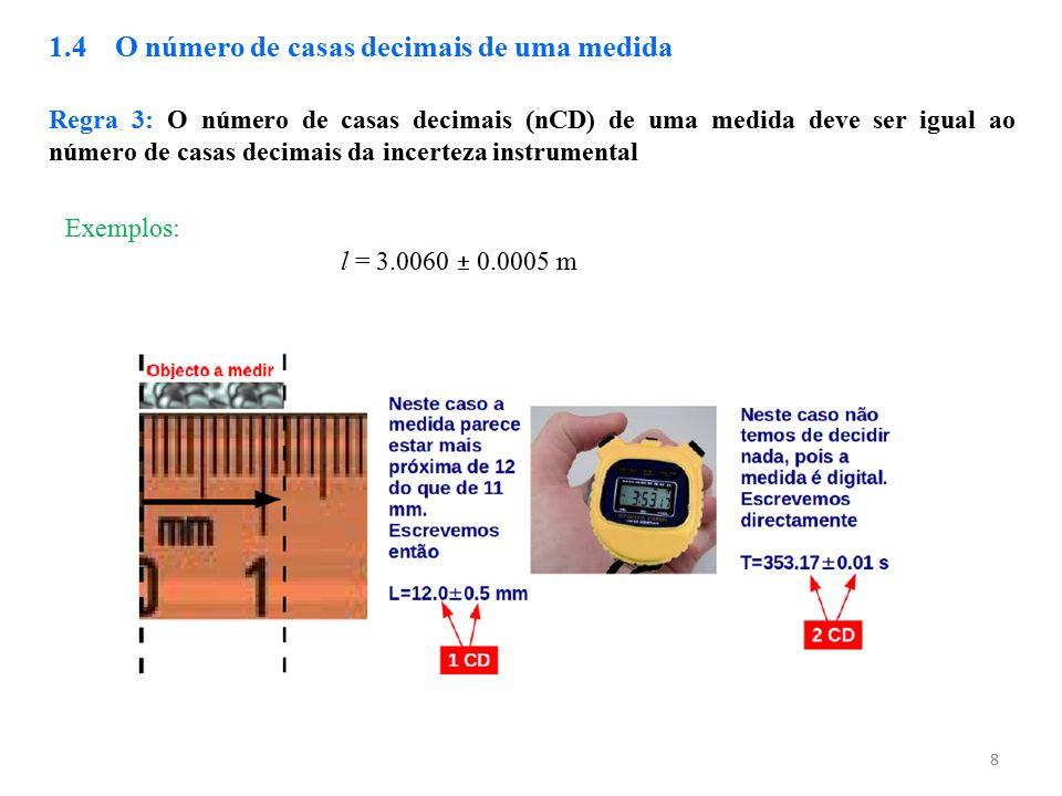 8 1.4 O número de casas decimais de uma medida Regra 3: O número de casas decimais (nCD) de uma medida deve ser igual ao número de casas decimais da i