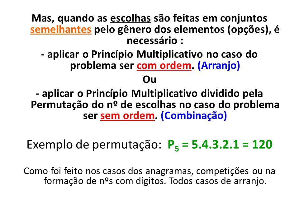 Mas, quando as escolhas são feitas em conjuntos semelhantes pelo gênero dos elementos (opções), é necessário : - aplicar o Princípio Multiplicativo no caso do problema ser com ordem.
