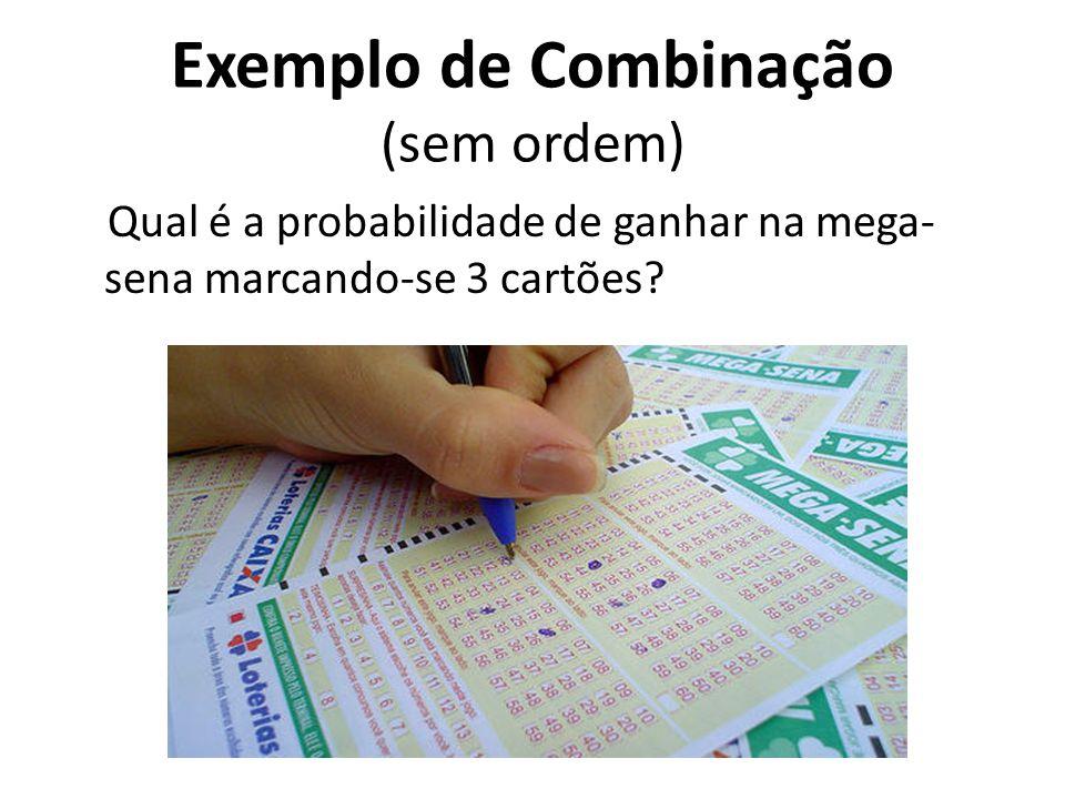 Exemplo de Combinação (sem ordem) Qual é a probabilidade de ganhar na mega- sena marcando-se 3 cartões?