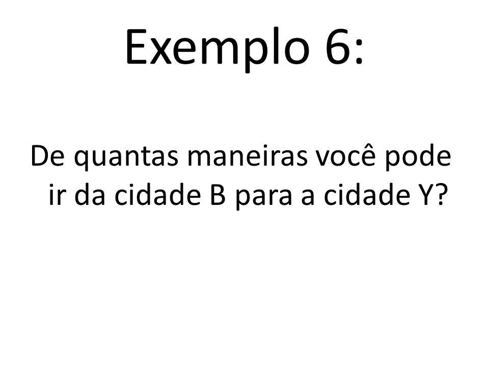Exemplo 6: De quantas maneiras você pode ir da cidade B para a cidade Y?