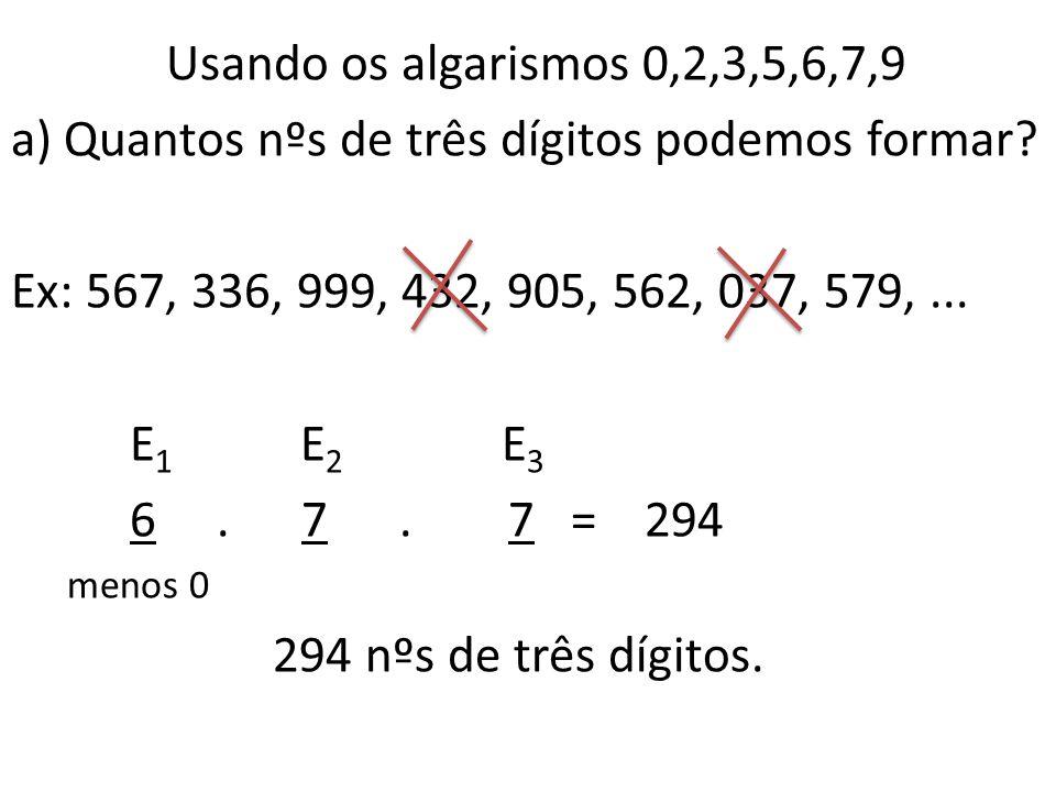 Usando os algarismos 0,2,3,5,6,7,9 a) Quantos nºs de três dígitos podemos formar.