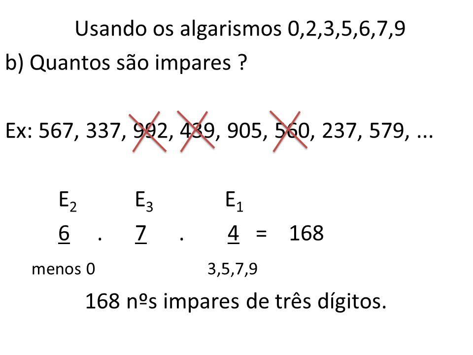 Usando os algarismos 0,2,3,5,6,7,9 b) Quantos são impares .