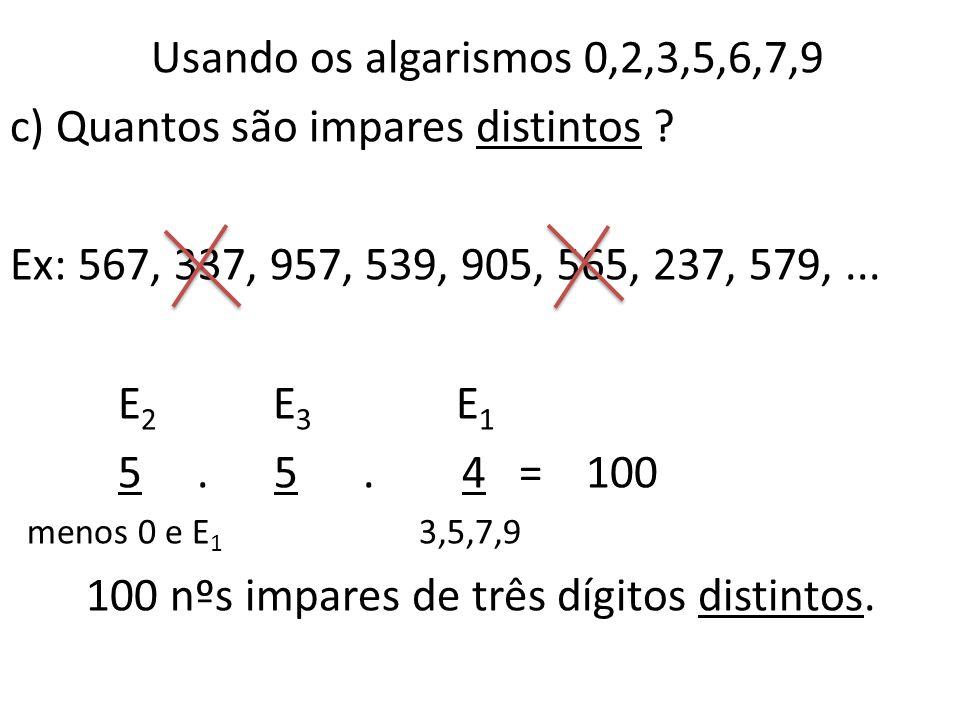 Usando os algarismos 0,2,3,5,6,7,9 c) Quantos são impares distintos .