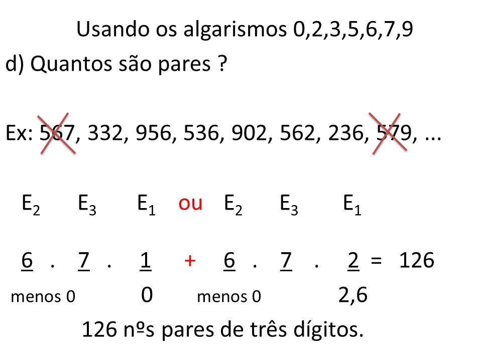 Usando os algarismos 0,2,3,5,6,7,9 d) Quantos são pares .